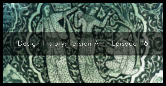 Design History: Persian art – Episode #6