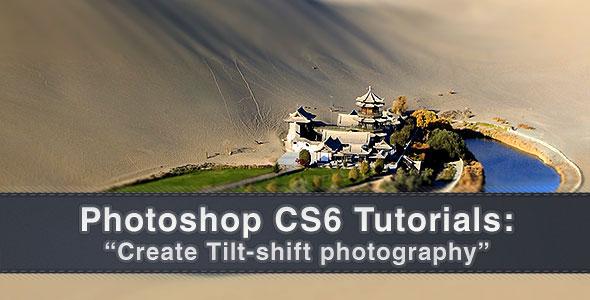 Photoshop CS6 Tutorials: Create Tilt-shift photography